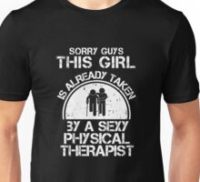 Sorry Guy This Girl Is Already Taken By A Sexy Physical Therapist Unisex T-Shirt