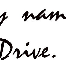 My name? I drive. by TotalPotencia