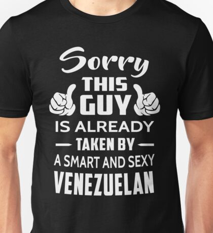 Sorry This Guy Is Taken By A Smart And Sexy Venezuelan Unisex T-Shirt