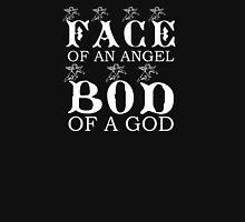 FACE OF AN ANGEL .. BOD OF A GOD Unisex T-Shirt