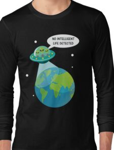 UFO: No Intelligent Life Detected on Earth  Long Sleeve T-Shirt