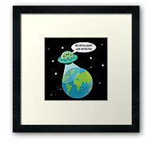 UFO: No Intelligent Life Detected on Earth  Framed Print