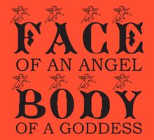 FACE OF AN ANGEL .. BODY OF A GODDESS! by iTeeDept