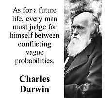 As For A Future Life - Charles Darwin Photographic Print