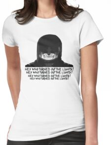 Hey Who Turned Out The Lights? Womens Fitted T-Shirt