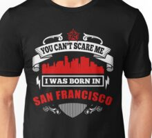 I was born in San Francisco Unisex T-Shirt