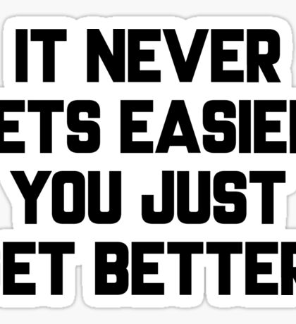It never gets easier, you just get better Sticker