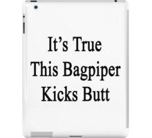 It's True This Bagpiper Kicks Butt  iPad Case/Skin