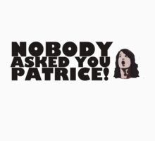 Nobody asked you Patrice! by generalbubbyy