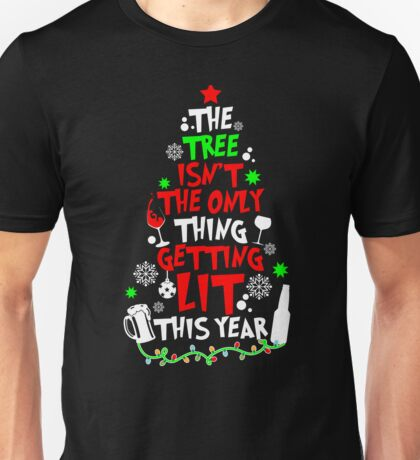 The Tree Isn't The Only Thing Getting Lit This Year TShirt Unisex T-Shirt
