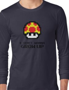 Mushroom - I Don't Wanna Grow Up Long Sleeve T-Shirt