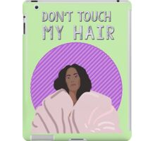 Don't touch my hair iPad Case/Skin