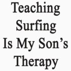 Teaching Surfing Is My Son's Therapy  by supernova23