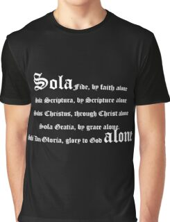 Sola Fide, by faith alone. Sola Scriptura, by Scripture alone. Solus Christus, through Christ alone. Sola Gratia, by grace alone. Soli Deo Gloria, glory to God alone. Graphic T-Shirt