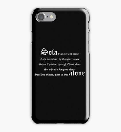 Sola Fide, by faith alone. Sola Scriptura, by Scripture alone. Solus Christus, through Christ alone. Sola Gratia, by grace alone. Soli Deo Gloria, glory to God alone. iPhone Case/Skin