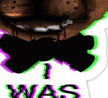 I Was Not Ready For Freddy Sticker