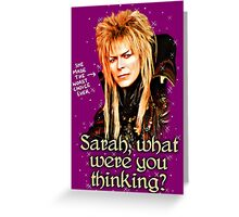What were you thinking, Sarah? Labyrinth Jareth Greeting Card