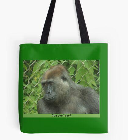 You don't say? Tote Bag