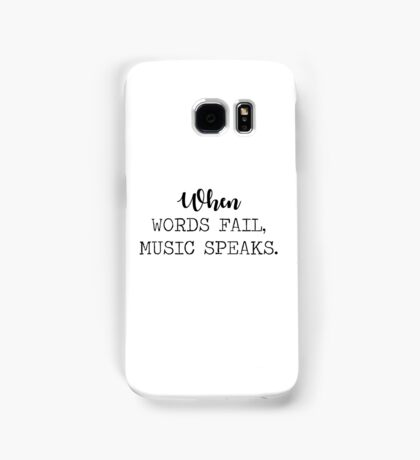 When words fail, music speaks. Samsung Galaxy Case/Skin