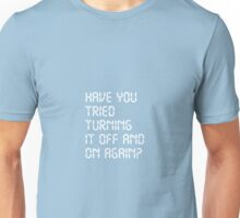 Have You Tried Turning It Off And On Again Unisex T-Shirt