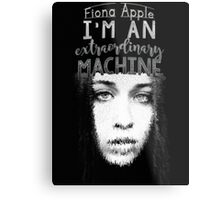 """I'm an extraordinary machine."" -Fiona Apple Metal Print"