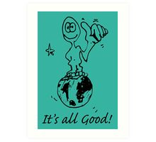 RELAX!   It's all GOOD! Art Print
