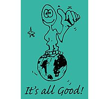 RELAX!   It's all GOOD! Photographic Print