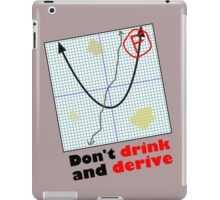 Don't drink and derive iPad Case/Skin