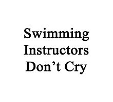 Swimming Instructors Don't Cry  Photographic Print