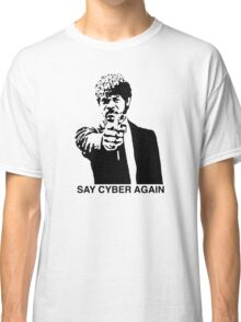 Say Cyber Again Classic T-Shirt