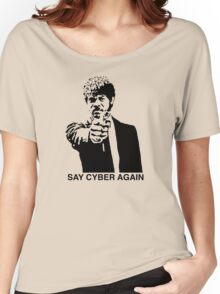 Say Cyber Again Women's Relaxed Fit T-Shirt