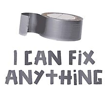 I Can Fix Anything with Duct Tape Photographic Print