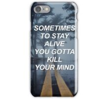 Sometimes to stay alive you gotta kill your mind Tøp {SAD LYRICS} iPhone Case/Skin