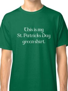 This Is My St. Patricks Day Green Shirt Classic T-Shirt