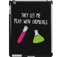 They Let Me Play with Chemicals iPad Case/Skin