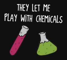 They Let Me Play with Chemicals by TheShirtYurt