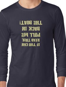 Pull Me Back in the Boat  Long Sleeve T-Shirt