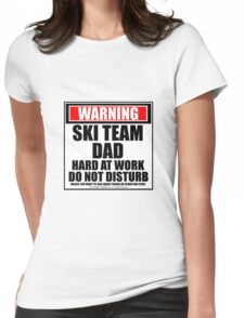 Warning Ski Team Dad Hard At Work Do Not Disturb Womens Fitted T-Shirt