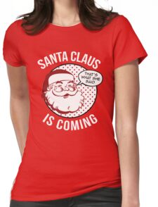 Santa Claus Is Coming Womens Fitted T-Shirt