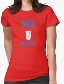 Drink Milk and Kick Ass Womens Fitted T-Shirt