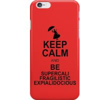 Keep Calm and Be SUPERCALIFRAGILISTICEXPIALIDOCIOUS T shirt Mary Poppins , Unique Gifts iPhone Case/Skin