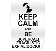 Keep Calm and Be SUPERCALIFRAGILISTICEXPIALIDOCIOUS T shirt Mary Poppins , Unique Gifts Poster
