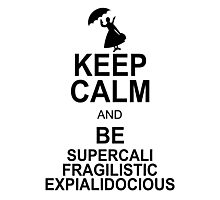 Keep Calm and Be SUPERCALIFRAGILISTICEXPIALIDOCIOUS T shirt Mary Poppins , Unique Gifts Photographic Print