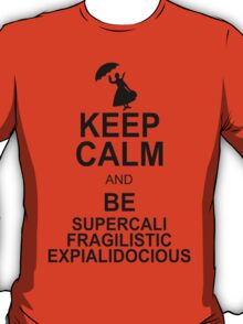 Keep Calm and Be SUPERCALIFRAGILISTICEXPIALIDOCIOUS T shirt Mary Poppins , Unique Gifts T-Shirt