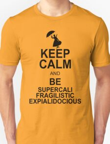 Keep Calm and Be SUPERCALIFRAGILISTICEXPIALIDOCIOUS T shirt Mary Poppins , Unique Gifts Unisex T-Shirt