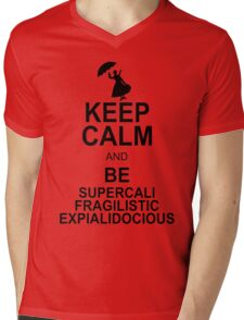 Keep Calm and Be SUPERCALIFRAGILISTICEXPIALIDOCIOUS T shirt Mary Poppins , Unique Gifts Mens V-Neck T-Shirt
