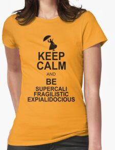 Keep Calm and Be SUPERCALIFRAGILISTICEXPIALIDOCIOUS T shirt Mary Poppins , Unique Gifts Womens Fitted T-Shirt