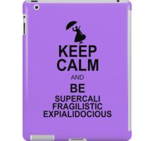 Keep Calm and Be SUPERCALIFRAGILISTICEXPIALIDOCIOUS T shirt Mary Poppins , Unique Gifts iPad Case/Skin