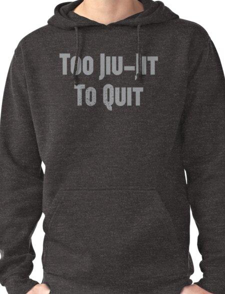 Too Jiu-Jit To Quit Pullover Hoodie