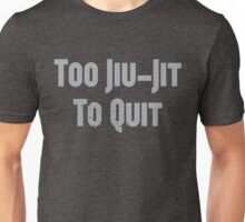 Too Jiu-Jit To Quit Unisex T-Shirt